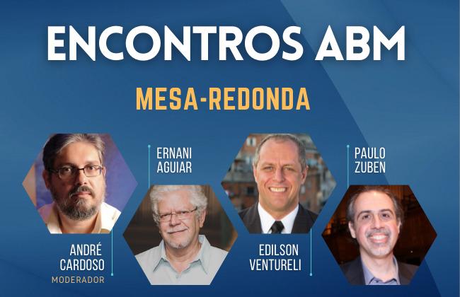 ENCONTROS ABM #5 com André Cardoso, Ernani Aguiar, Edilson Ventureli e Paulo Zuben