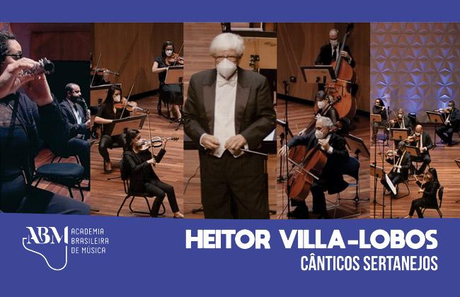 """BRASILIANAS: ABM 76 Anos – Assista """"Cânticos Sertanejos"""", de Heitor Villa-Lobos"""